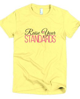 Raise Your Standards Short Sleeve Women's T-Shirt