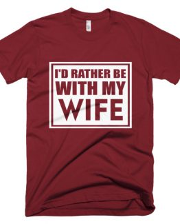 I'd Rather Be With My Wife Short-Sleeve T-Shirt