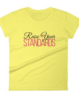Raise Your Standards Women's T-Shirt
